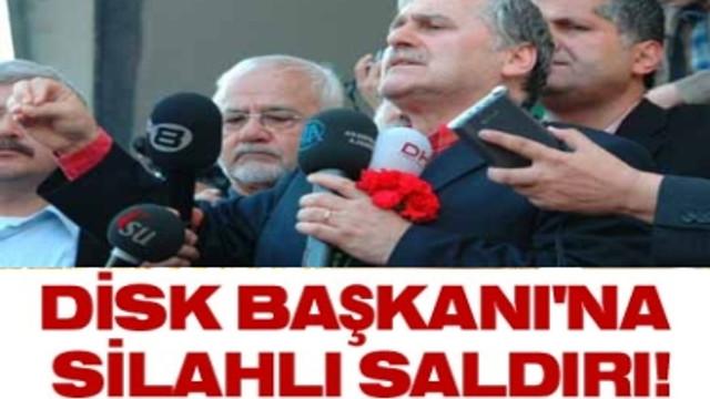 DİSK BAŞKANI'NA SİLAHLI SALDIRI!