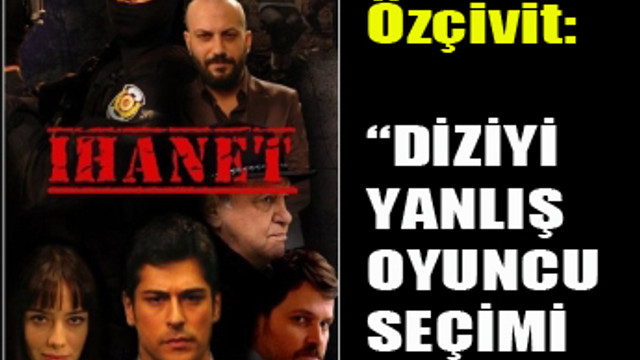 ''İHANET'' DİZİSİ BİTTİ POLEMİK BİTMEDİ!..
