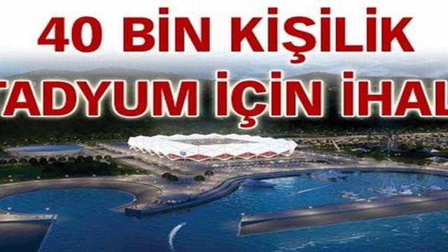 40 bin kişilik stadyum için ihale!..