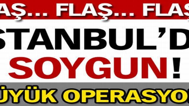 İstanbul'da soygun!..