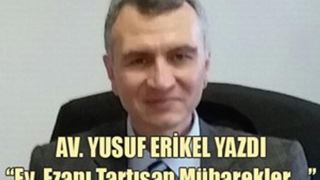 """Avukat Yusuf Erikel: """"Ey Ezanı Tartışan Mübarekler..."""""""