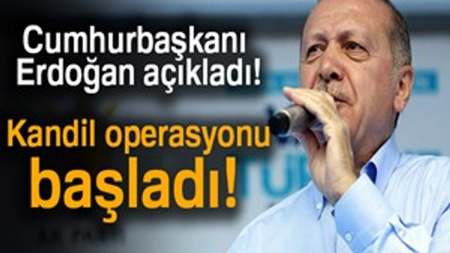"""Cumhurbaşkanı Erdoğan açıkladı: """"Kandil operasyonu başladı!"""""""