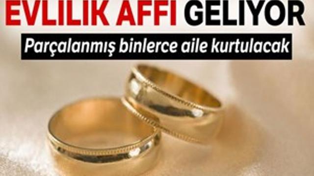 Evlilik affı yolda!