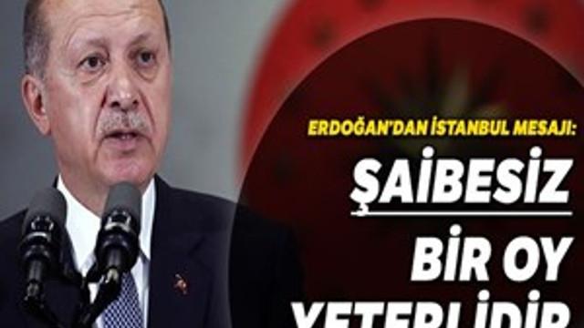 """Erdoğan: """"İsterse bir oy olsun ama şaibesiz olsun"""""""