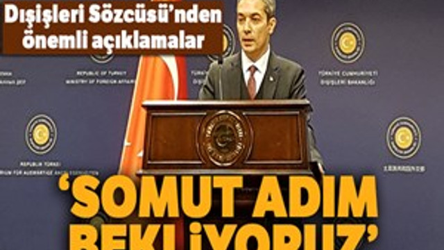 """Dışişleri Sözcüsü Aksoy: """"Somut adım bekliyoruz"""""""