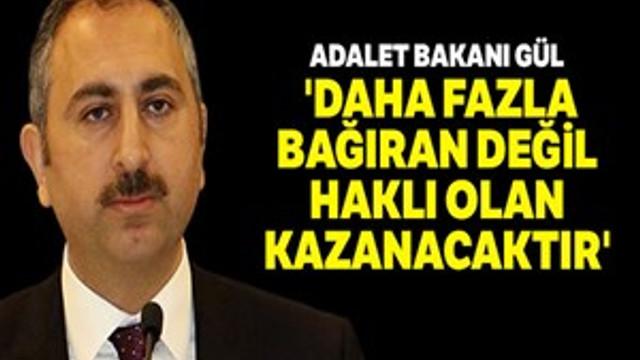 """Adalet Bakanı Gül: """"Daha fazla bağıran değil haklı olan kazanacaktır"""""""