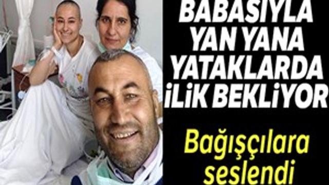 Babasıyla yan yana yataklarda ilik bekleyen Ebru'dan bağış çağrısı