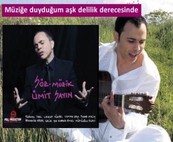 Ümit Sayın'ın büyük aşkı müzik!..
